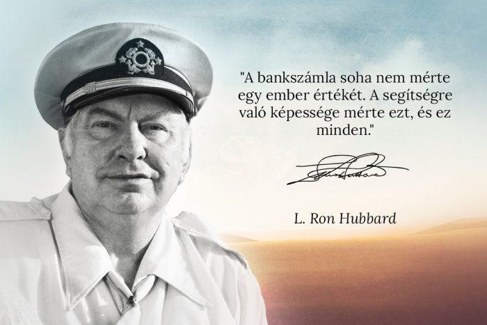 L. Ron Hubbard idézet: A bankszámla soha nem mérte egy ember értékét. A segítségre való képseeége mérte azt, és ez minden.