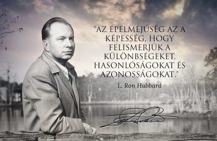 L. Ron Hubbard idézet: AZ ÉPELMÉJŰSÉG AZ A KÉPESSÉG, HOGY FELISMERJÜK A KÜLÖNBSÉGEKET, HASONLÓSÁGOKAT ÉS AZONOSSÁGOKAT.