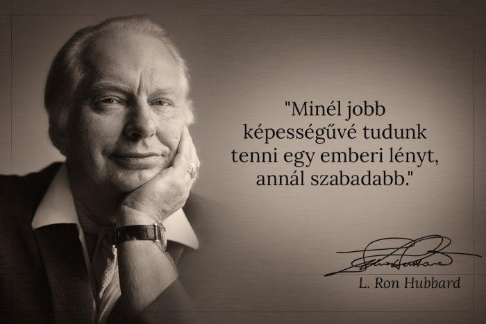 L. Ron Hubbard idézet: Minél jobb képességűvé tudunk tenni egy emberi lényt, annál szabadabb.