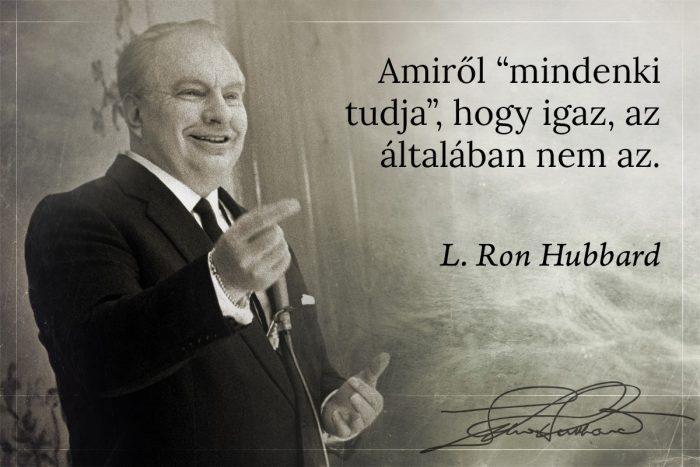 """L. Ron Hubbard idézet: Amiről """"mindenki tudja"""", hogy igaz, az általában nem az."""