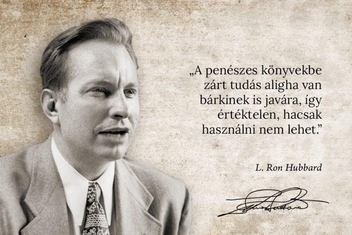L. Ron Hubbard idézet: A penészes könyvekbe zárt tudás aligha van bárkinek is javára, így értéktelen, hacsak használni nem lehet.