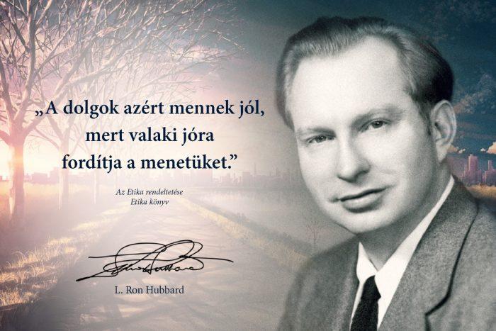 L. Ron Hubbard idézet: A dolgok azért mennek jól, mert valaki jóra fordítja a menetüket.