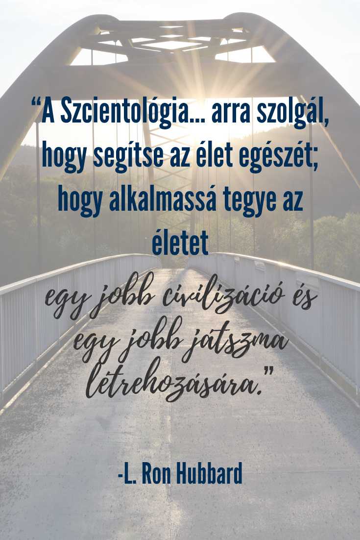 Élet idézetek - A Szcientológia… arra szolgál, hogy segítse az élet egészét; hogy alkalmassá tegye az életet egy jobb civilizáció és egy jobb játszma létrehozására.